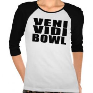 Funny Bowling Quotes Jokes : Veni Vidi Bowl Shirt