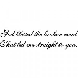 God Blessed The Broken RoadWall Quotes Sayings Words