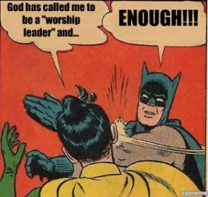 "Feel ""called"" to be a ""worship leader""? Let Batman explain how ..."