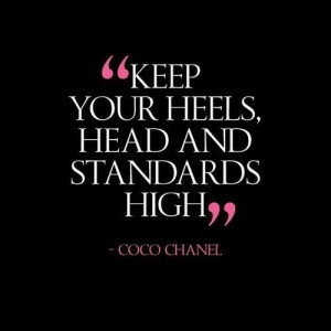 Keep your heels, head, and standards high. Coco Chanel quotes. Don't ...