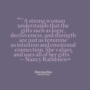 as logic, decisiveness, and strength are just as feminine as intuition ...