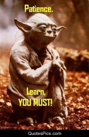 Patience… Learn you must! – Starwars