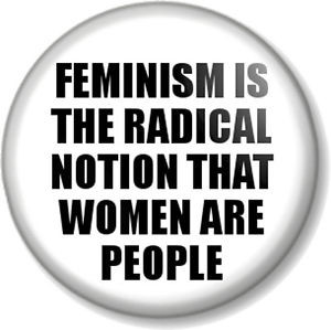 ... FEMINISM IS THE RADICAL NOTION...