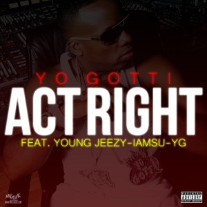 "Yo Gotti ""Act Right (Remix)"" Featuring Young Jeezy, IAMSU!, YG"