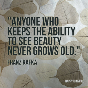 Quote of the Day: Anyone who keeps the ability to see beauty