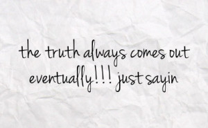 Quotes Truth Always Comes Out. QuotesGram