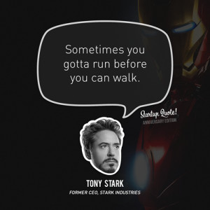 ... you can walk.- Tony Stark(Startup Quote Anniversary Edition 1/5