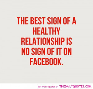 ... Of A Healthy Relationship Is No Sign Of It On Facebook Facebook Quote
