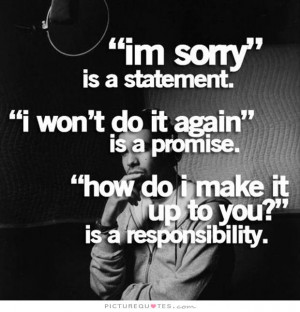 Sorry Quotes Responsibility Quotes Promise Quotes