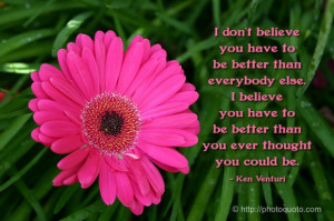 ... Believe You Have To Be Better Than Everybody Else - Achievement Quote