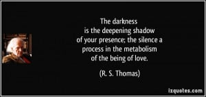 The darkness is the deepening shadow of your presence; the silence a ...
