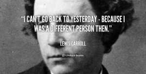 quote-Lewis-Carroll-i-cant-go-back-to-yesterday--44222.png