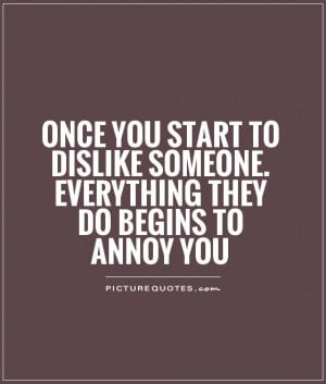 Annoying People Quotes And Sayings Start to dislike someone