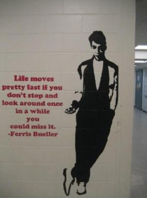 Ferris Bueller...life moves pretty fast