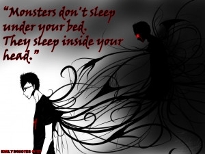 Monsters Dont Sleep Under Your Bed They Sleep Inside Your Head