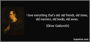 that's old: old friends, old times, old manners, old books, old ...