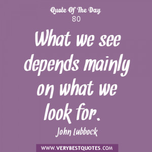 quote of the day, what we see quotes