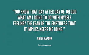 quote-Anish-Kapoor-you-know-that-day-after-day-of-95921.png