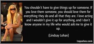 to give things up for someone. If you love them someone, you should ...
