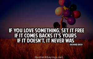 If you love something, set it free if it comes backs it's yours if it ...