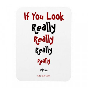 If You Look Really Really Really Really Close....Funny Fridge Magnet