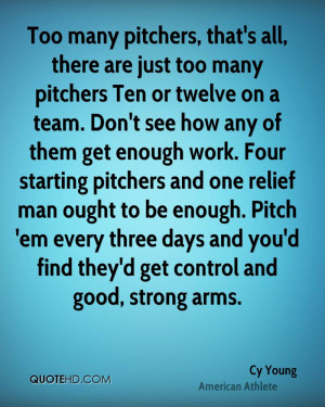 Too many pitchers, that's all, there are just too many pitchers Ten or ...