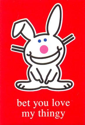 Humor - Happy Bunny - Bet You Love