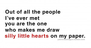 ... The One Who Makes Me Draw Silly Little Hearts On My Paper ~ Love Quote