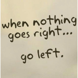 When nothing goes right.