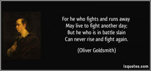 For he who fights and runs away May live to fight another day; But he ...