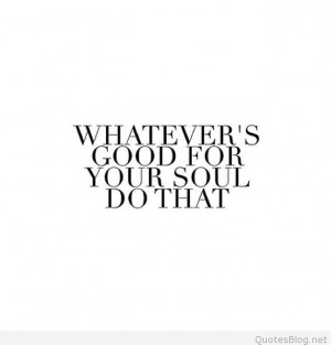 Good for your soul quote