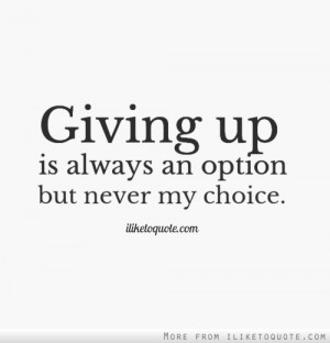 quitting is not an option quotes quotesgram