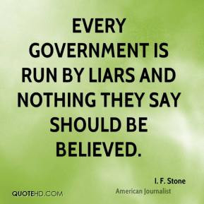 Every government is run by liars and nothing they say should be ...