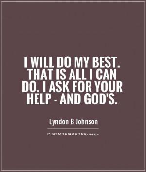 ... is all I can do. I ask for your help - and God's. Picture Quote #1