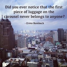 """... never belongs to anyone?"""" ― Erma Bombeck #travel #quotes #funnies"""