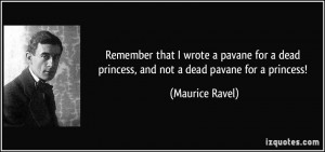 Remember that I wrote a pavane for a dead princess, and not a dead ...