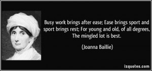 Busy work brings after ease; Ease brings sport and sport brings rest ...