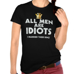 Funny Quotes And Sayings All Men Are Idiots Married Their King