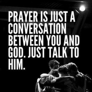 Just talk to Him!