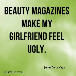 Beauty magazines make my girlfriend feel ugly.