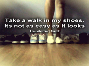 Take a walk in my shoes quote