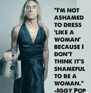 ... woman, because I don't think it's shameful to be a woman.