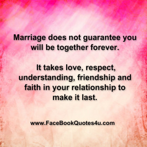 Marriage does not guarantee you will be together forever. It takes ...