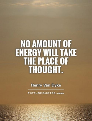Energy Quotes Thought Quotes Henry Van Dyke Quotes