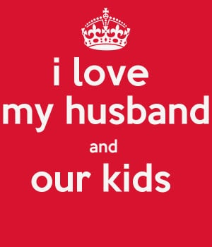 love my husband and our kids