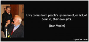 Envy comes from people's ignorance of, or lack of belief in, their own ...
