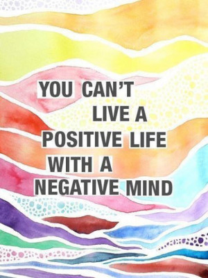 Can't live a positive life with a negative mind - inspirational quote