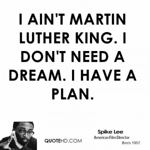 ... -lee-quote-i-aint-martin-luther-king-i-dont-need-a-dream-i-have-a.jpg