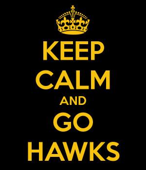 KEEP CALM AND GO HAWKS