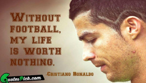 Without Football My Life Is by cristiano-ronaldo Picture Quotes
